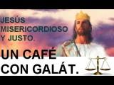 Jesús: misericordioso y juez-Un café con Galat